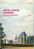 Kirchen, Klöster, Pilgerwege in Niederösterreich Band VI