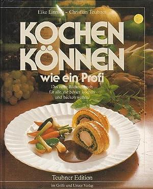 Kochen können wie ein Profi Das neue: Linnich Eike, Teubner