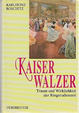 Kaiser Walzer Traum und Wirklichkeit der Ringstraßenzeit: Roschitz Karlheinz