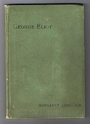 George Eliot: Thoughts Upon Her Life, Her Books, And Herself