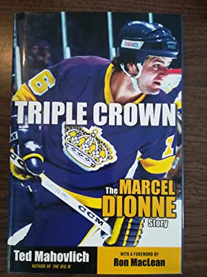 Triple Crown. The Marcel Dionne Story