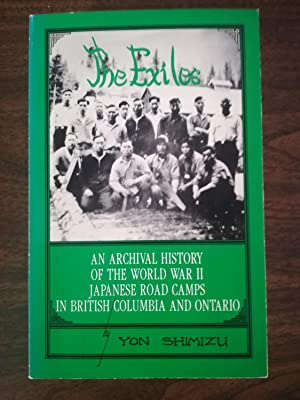 The Exiles: An Archival History Of The World War II Japanese Road Camps In British Columbia And O...