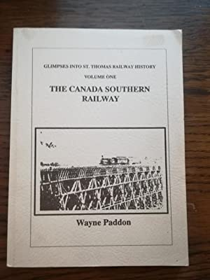 Glimpses Into St. Thomas Railway History Volume One. The Canada Southern Railway