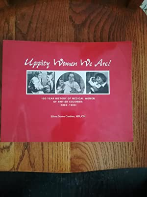 Uppity Women We Are. 100 Year History of Medical Women of British Columbia (1893-1993)
