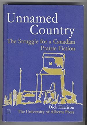 Unnamed Country: The Struggle For A Canadian Prairie Fiction