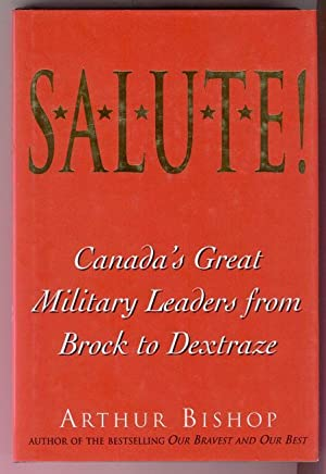 Salute! Canada's Great Military Leaders from Brock to Dextraze