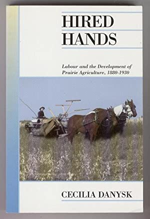 Hired Hands: Labour and the Development of Prairie Agriculture, 1880-1930