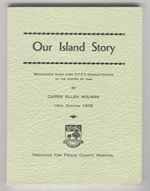 Our Island Story, Broadcasts Given Over CFCY Charlettetown in the Winter of 1948