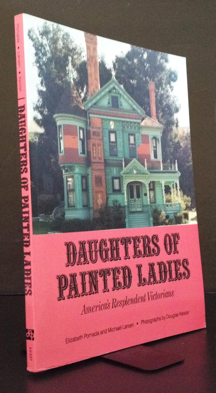 Daughters of Painted Ladies: America\'s Resplendent Victorians by ...