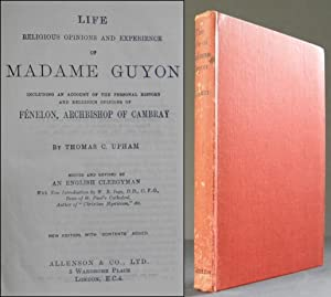 Life, Religious Opinions and Experience of Madame Guyon. Including an account of the personal his...