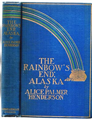 The Rainbow's End: Alaska: Henderson, Alice Palmer