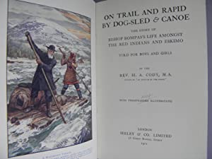 On Trail and Rapid by Dog-Sled & Canoe: The Story of Bishop Bompas's Life amongst the Red ...