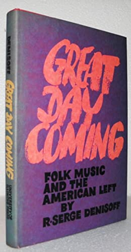 Great Day Coming: Folk Music and the American Left: Denisoff, R. Serge