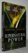 Shifting Shadow of Supernatural Power: A Prophetic Manual for Those Wanting to Move in God's Supe...