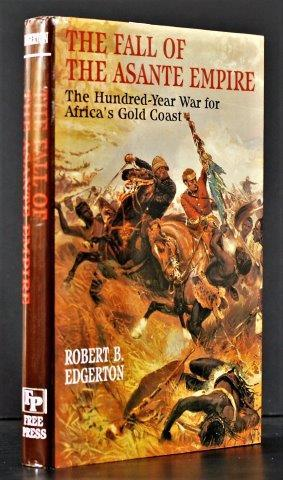 Fall of the Asante Empire: The Hundred-Year War for Africa's Gold Coast