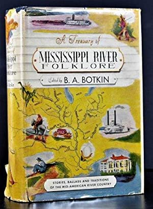 A Treasury of Mississippi River Folklore: Stories, Ballads, Traditions and Folkways of the Mid-Am...