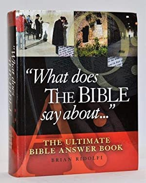 What Does the Bible Say About . . .: The Ultimate Bible Answer Book