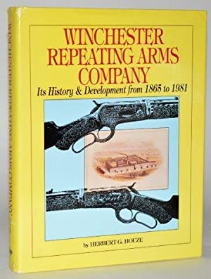 Winchester Repeating Arms Company: Its History & Development from 1865 to 1981
