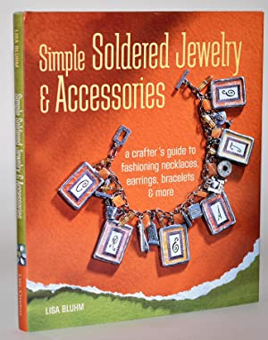 Simple Soldered Jewelry & Accessories: A Crafter's Guide to Fashioning Necklaces, Earrings, Brace...