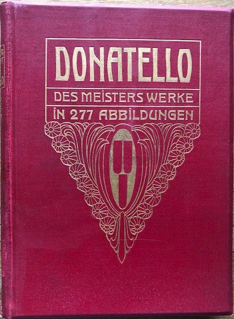 Donatello. Des Meisters Werke.: Schubring, Paul (Hrsg.).
