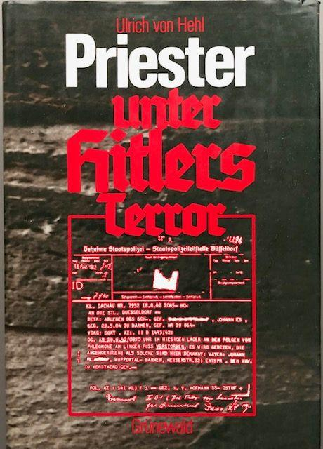 Priester unter Hitlers Terror. Eine biographische und: Hehl, Ulrich von.