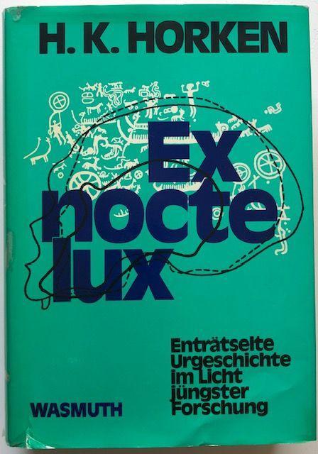 Ex nocte lux. Enträtselte Urgeschichte im Licht: Horken, H. K.