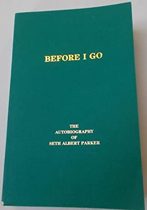 Before I Go: The Autobiography of Seth Albert Parker: Parker, Seth Albert