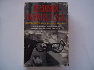 Madison Avenue, U.S.A. - The Extraordinary Business of Advertising and the People Who Run It (...