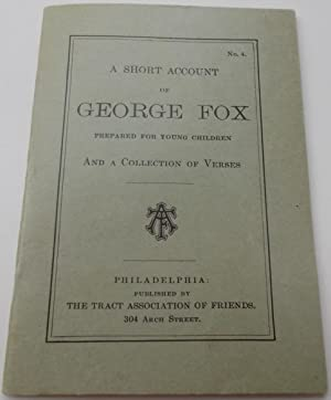 A Short Account of George Fox Prepared for Young Children, And a Collection of Verses (Juvenile S...