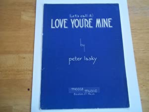 Love You're Mine (Let's Call It) (Sheet Music): Peter Lasky (Words and Music By)