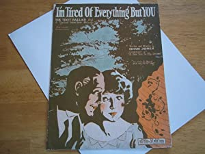 I'm Tired Of Everything But YOU: Fox Trot Ballad With A Typical Isham Jones Melody, With ...