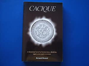 Cacique: A Historical Novel of Monocracy, Idealism, Oppression and Reverence (Signed & ...
