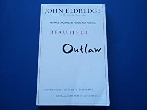 Beautiful Outlaw (Advance Reading Copy Uncorrected Proofs): Eldredge, John