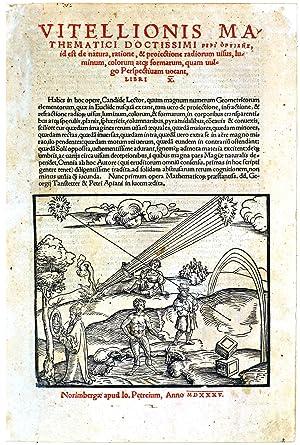 Vitellionis . Peri optikes, id est de natura, ratione, & proiectione radiorum uisus, luminum, ...