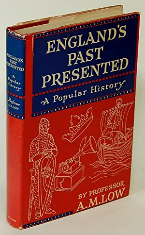 England's Past Presented: A Popular History.: LOW, Professor A. M.
