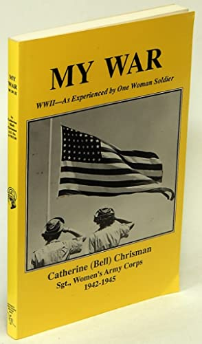 My War: WW II - As Experienced: CHRISMAN, Catherine (Bell)