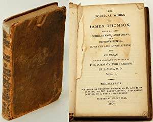 The Poetical Works of James Thomson With his last corrections, additions, and improvements. With ...