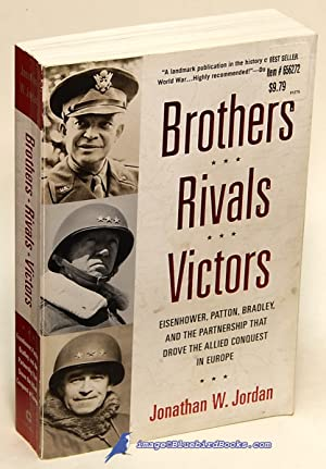 Brothers, Rivals, Victors: Eisenhower, Patton, Bradley and the Partnership that Drove the Allied ...