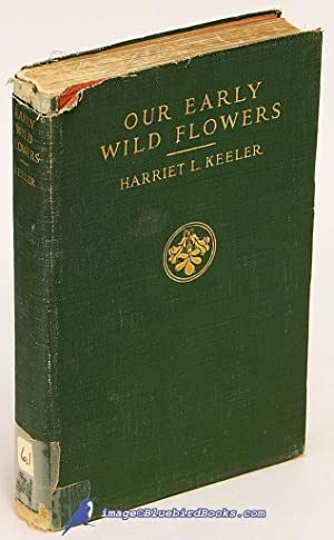 Our Early Wild Flowers: A Study of the Herbaceous Plants Blooming in Early Spring in the Northern ...