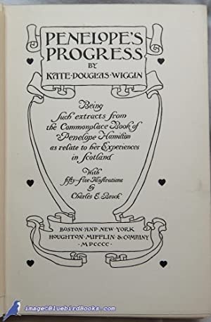 Penelope's Progress, Being Such Extracts from the Commonplace Book of Penelope Hamilton As ...