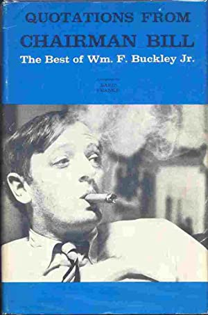 Quotations from Chairman Bill: the Best of William F. Buckley Jr: BUCKLEY Jr., William F.; FRANKE, ...