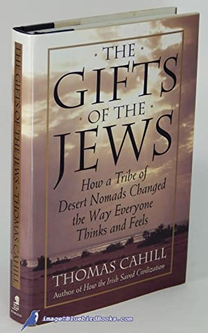 The Gifts of the Jews: How a Tribe of Desert Nomads Changed the Way Everyone Thinks and Feels (Th...