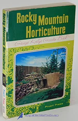 Rocky Mountain Horticulture: George Kelly's Garden Book (1967 Revised Edition)
