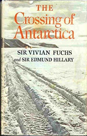 The Crossing of Antarctica The Commonwealth Trans-Atlantic Expedition 1955-1958: Fuchs, Vivian & ...
