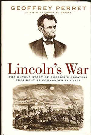 Lincoln's War The Untold Story of America's Greatest President as Commander in Chief