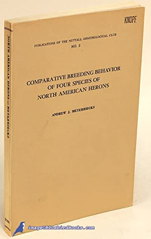 Comparative Breeding Behavior of Four Species of North American Herons: MEYERRIECKS, Andrew J.