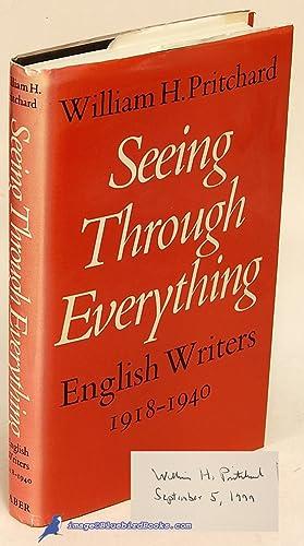 Seeing Through Everything: English Writers, 1918-40: PRITCHARD, William H.