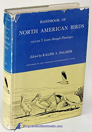 Handbook of North American Birds: Volume 1, Loons through Flamingos: PALMER, Ralph (editor)