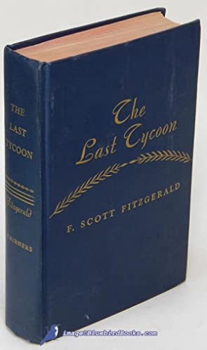 The Last Tycoon, An Unfinished Novel; Together: FITZGERALD, F. Scott