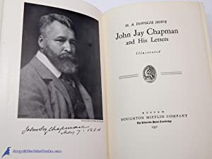 John Jay Chapman and His Letters: HOWE, M. A. DeWolfe